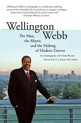 Click for a larger image of Wellington Webb: The Man, The Mayor, And The Making Of Modern Denver