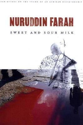 Click for more detail about Sweet And Sour Milk (Variations On The Theme Of An African Dictatorship) by Nuruddin Farah