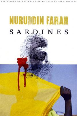 Click for more detail about Sardines: A Novel (Variations On The Theme Of An African Dictatorship) by Nuruddin Farah