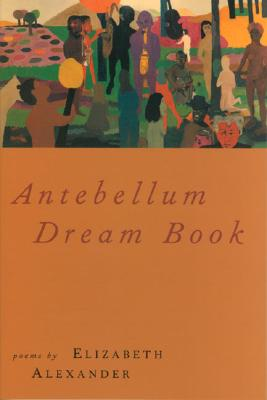 Click for more detail about Antebellum Dream Book by Elizabeth Alexander