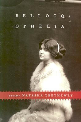 Click for more detail about Bellocq's Ophelia: Poems by Natasha Trethewey