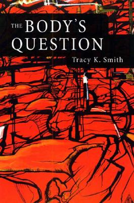 Click for more detail about The Body's Question: Poems by Tracy K. Smith