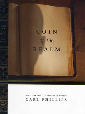 Click for more detail about Coin Of The Realm: Essays On The Life And Art Of Poetry by Carl Phillips