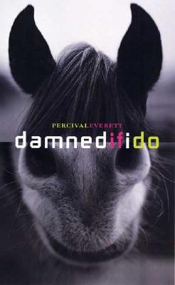 Click for more detail about Damned If I Do: Stories by Percival Everett