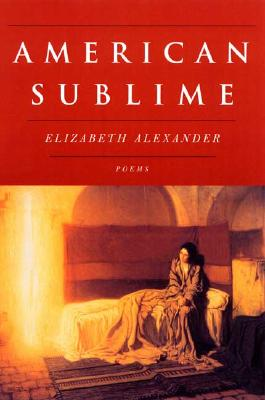 Click for more detail about American Sublime: Poems by Elizabeth Alexander