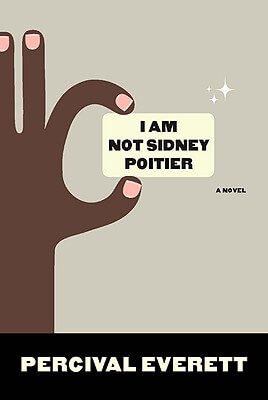 Click for more detail about I Am Not Sidney Poitier: A Novel by Percival Everett