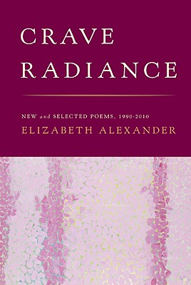 Click for more detail about Crave Radiance: New And Selected Poems 1990-2010 by Elizabeth Alexander