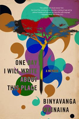 Click for more detail about One Day I Will Write About This Place: A Memoir by Binyavanga Wainaina
