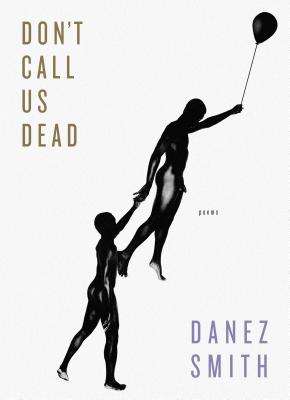 Book cover of Don't Call Us Dead: Poems by Danez Smith