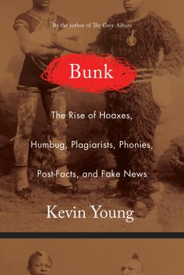 Click for more detail about Bunk: The Rise of Hoaxes, Humbug, Plagiarists, Phonies, Post-Facts, and Fake News by Kevin Young