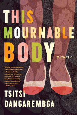 Click for more detail about This Mournable Body: A Novel by Tsitsi Dangarembga