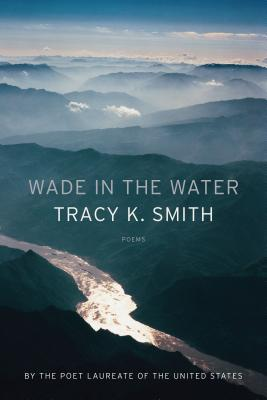 Click for more detail about Wade in the Water: Poems by Tracy K. Smith