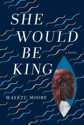 Click for more detail about She Would Be King: A Novel by Wayétu Moore
