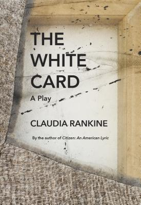 Book Cover The White Card: A Play by Claudia Rankine