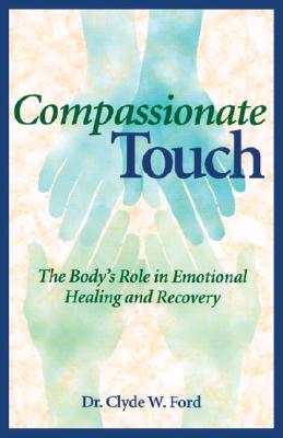 Click for a larger image of Compassionate Touch: The Body's Role in Emotional Healing and Recovery