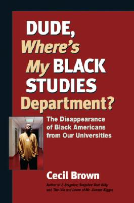 Click for more detail about Dude, Where's My Black Studies Department?: The Disappearance of Black Americans from Our Universities by Cecil Brown