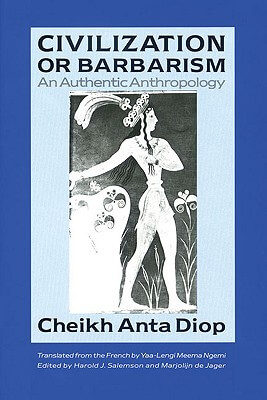 Click for more detail about Civilization Or Barbarism: An Authentic Anthropology by Cheikh Anta Diop