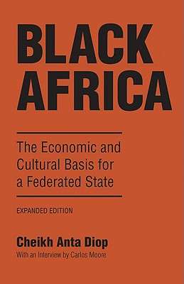 Click for more detail about Black Africa: The Economic And Cultural Basis For A Federated State by Cheikh Anta Diop