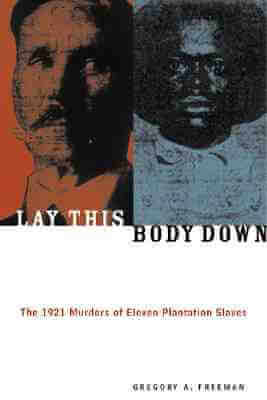 Click for more detail about Lay This Body Down: The 1921 Murders of Eleven Plantation Slaves by Gregory A. Freeman