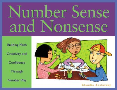 Click for more detail about Number Sense and Nonsense: Building Math Creativity and Confidence Through Number Play by Claudia Zaslavsky