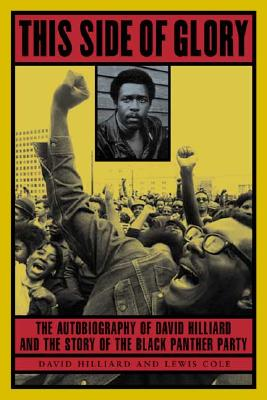 Click for more detail about This Side of Glory: The Autobiography of David Hilliard and the Story of the Black Panther Party by David Hilliard and Lewis Cole