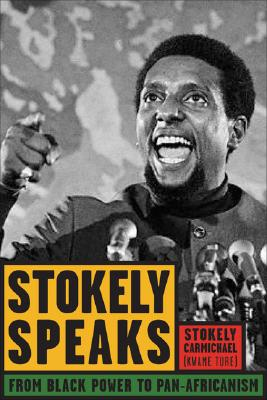 Click for more detail about Stokely Speaks: From Black Power to Pan-Africanism by Kwame Ture