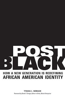 Click for a larger image of Post Black: How A New Generation Is Redefining African American Identity