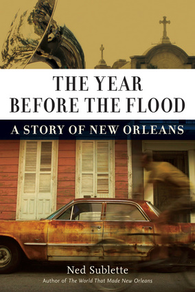 Click for more detail about The Year Before the Flood: A Story of New Orleans by Ned Sublette