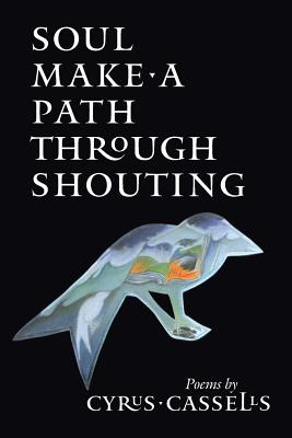 Click for more detail about Soul Make a Path Through Shouting by Cyrus Cassells