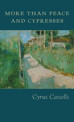 Click for more detail about More Than Peace and Cypresses by Cyrus Cassells