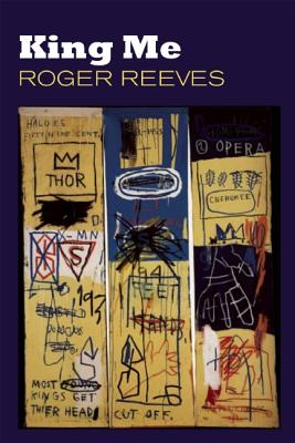Click for more detail about King Me by Roger Reeves