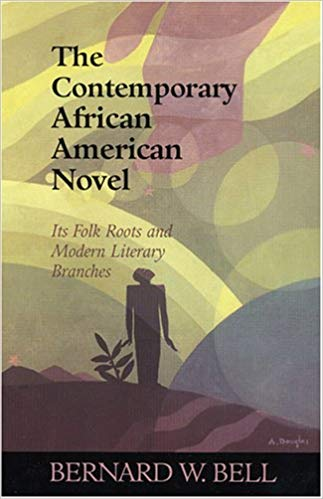 Book Cover The Contemporary African American Novel: Its Folk Roots and Modern Literary Branches by Bernard W. Bell