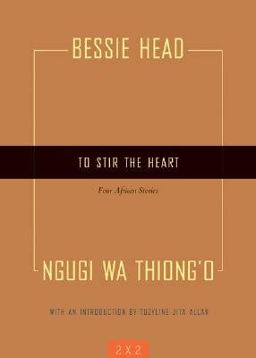 Click for more detail about To Stir The Heart: Four African Stories (Two By Two) by Bessie Head and Ngũgĩ wa Thiong'o