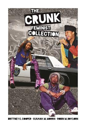 Click for more detail about The Crunk Feminist Collection by Brittney Cooper