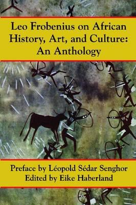 Click for more detail about Leo Frobenius on African History, Art and Culture by Leo Frobenius