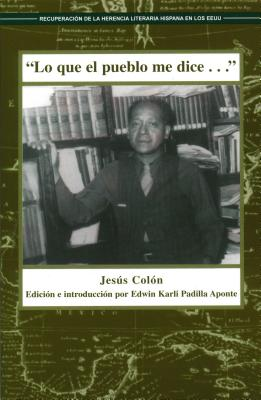 Click for more detail about Lo Que El Pueblo Me Dice: Cronicas De LA Colonia Puertorriquena En Nueva York  (Spanish Edition) by Jesus Colon