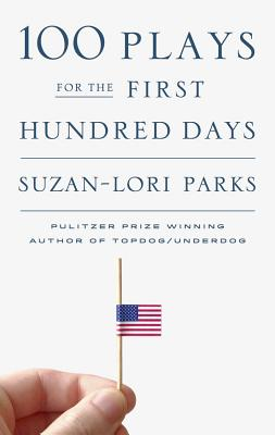 Click for more detail about 100 Plays for the First Hundred Days by Suzan-Lori Parks