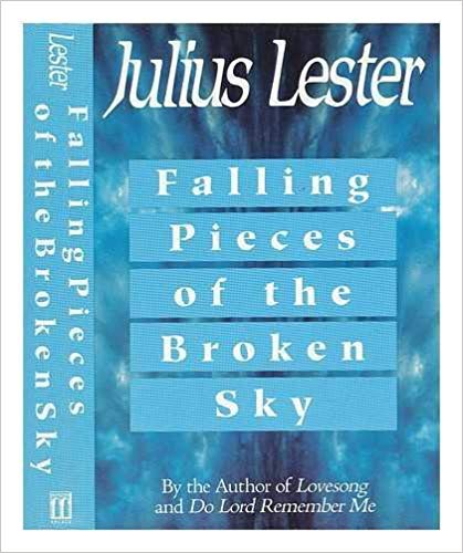 Click for more detail about Falling Pieces of the Broken Sky by Julius Lester