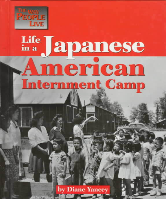 Click for more detail about Life in a Japanese American Internment Camp (Way People Live) by Diane Yancey