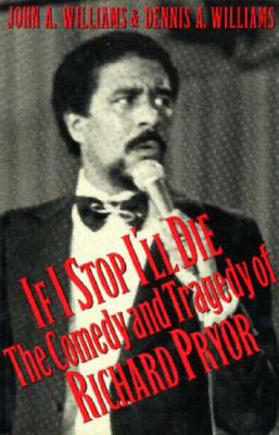Click for more detail about If I Stop I'll Die: The Comedy and Tragedy of Richard Pryor by John A. Williams and Dennis A. Williams