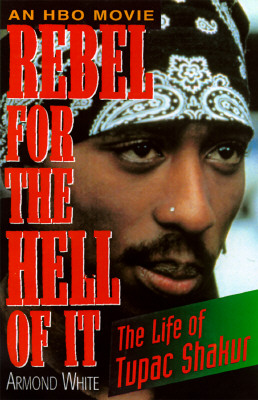 Click for more detail about Rebel for the Hell of It: The Life of Tupac Shakur by Armond White
