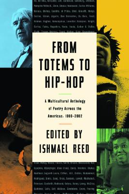 Click for more detail about From Totems to Hip-Hop: A Multicultural Anthology of Poetry Across the Americas 1900-2002 by Ishmael Reed