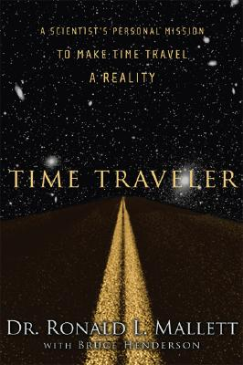 Click for more detail about Time Traveler: A Scientist's Personal Mission to Make Time Travel a Reality by Ronald L. Mallett
