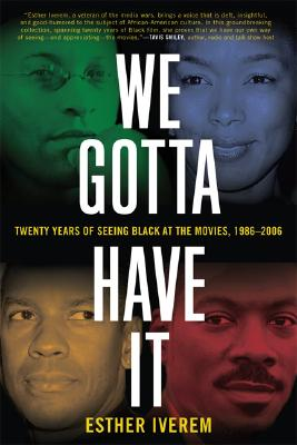 Click for a larger image of We Gotta Have It: Twenty Years of Seeing Black at the Movies, 1986-2006