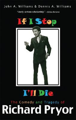 Click for more detail about If I Stop, I'll Die: The Comedy and Tragedy of Richard Pryor by John A. Williams and Dennis A. Williams
