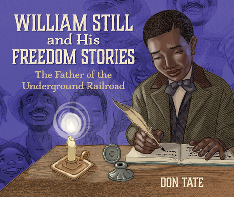 Click for more detail about William Still and His Freedom Stories: The Father of the Underground Railroad by Don Tate