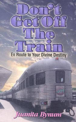 Click for more detail about Don't Get Off the Train: En Route to Your Divine Destination by Juanita Bynum