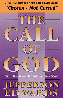 Click for more detail about The Call of God: Since I Have Been Called to Preach, Now What? by Jeff Edwards