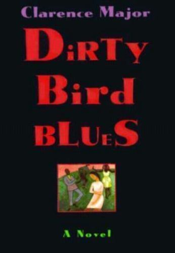 Click for more detail about Dirty Bird Blues by Clarence Major
