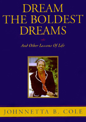 Click for more detail about Dream the Boldest Dreams: And Other Lessons of Life by Johnnetta Betsch Cole